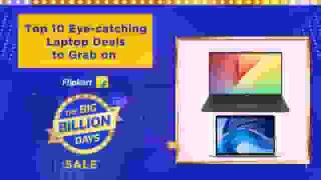 Top 10 Eye-catching Laptop Deals to Grab on Flipkart Big Billion Days Sale