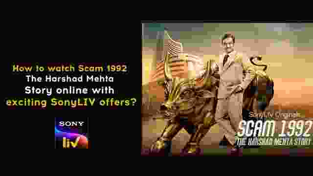 How to watch Scam 1992 The Harshad Mehta Story online with exciting SonyLIV offers?