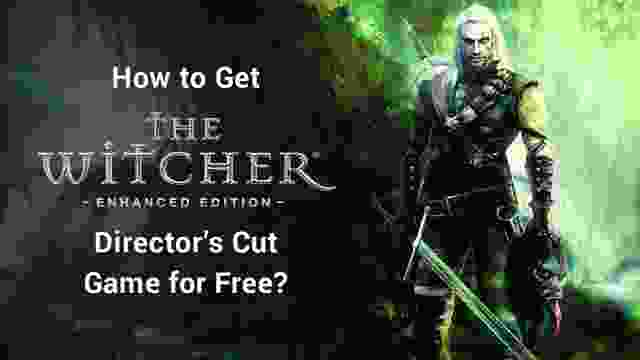 How to Get The Witcher Enhanced Edition Director's Cut Game for Free?