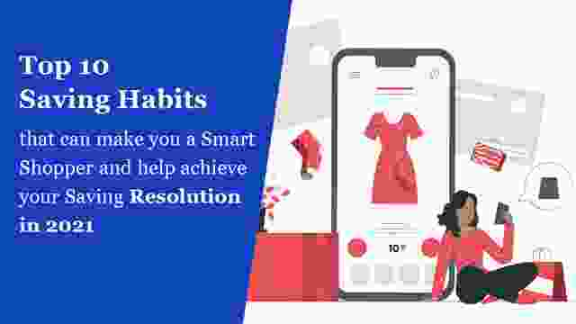 Top 10 Saving Habits that can make you a Smart Shopper and help achieve your Savings Resolution in 2021