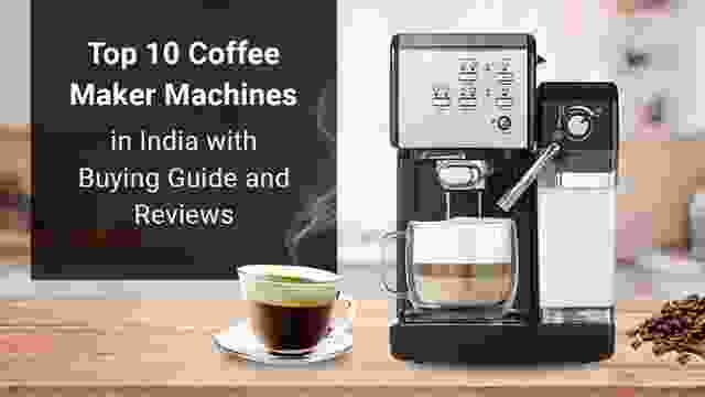 Top 10 Coffee Maker Machine in India with Buying Guide and Reviews