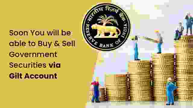 RBI Announces Gilt Account : Soon You will be able to Invest in Government Securities via Retail Direct