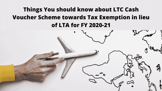 Things You should know about LTC Cash Voucher Scheme towards Tax Exemption in lieu of LTA for FY 2020-21