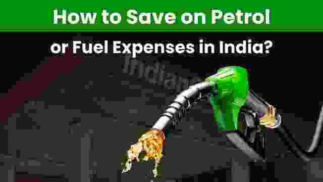 How to Save on Petrol or Fuel Expenses in India?