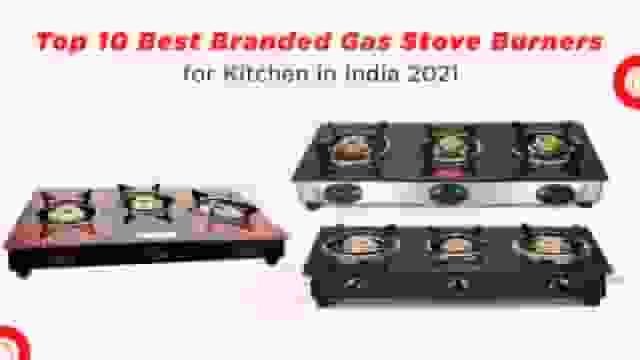 Top 10 Best Branded Gas Stoves Burner in India 2021