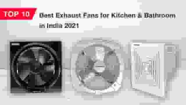 Top 10 Best Exhaust Fans for Kitchen & Bathroom in India 2021