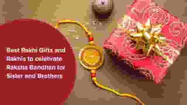 Best Rakhi Gifts and Rakhi to celebrate Raksha Bandhan for Sister and Brothers
