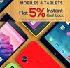Flat 5% instant cashback on all Mobiles & Tablets