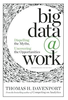 Big Data at Work: Dispelling the Myths, Uncovering the Opportunities (Hardcover)