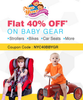 Flat 40% OFF* on Baby Gear