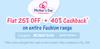 Flat 25% off + 40% Cashback on Entire Fashion Range
