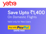 Flat 10% Discount upto 600₹ on Domestic Flights For New Yatra Users || Additional 50% Cashback upto 800₹ for New PayPal Users