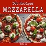 Kindle Edition - Mozzarella 365: Enjoy 365 Days With Amazing Mozzarella Recipes In Your Own Mozzarella Cookbook