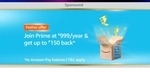 Purchase one year Amazon prime subscription and get 150 cash back
