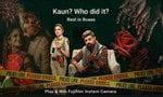 Flipkart Kaun Who Did It E29 Rest In Roses Win Fujifilm Instant Camera 1 Winner, GVs and SCs