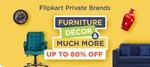 Flipkart Private Brand Furniture Decor & MuchMore  Upto 80% Off