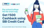 Flat Rs.500 cashback on fees payment of Rs 2000 & above (SBI credit card)