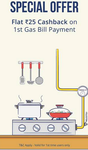 Flat Rs.25 off on 1st Gas bill payment of Rs.200