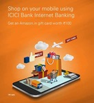 ICICI Bank - Do 2 or more shopping transactions in a day on your mobile using ICICI Bank Internet Banking and get an Amazon gift card worth ₹100.