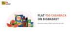 freecharge: get flat 50 cashback on minimum purchase of 600 on bigbasket