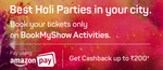 Get 10% up to Rs 200 cashback on booking tickets for Holi Parties on Bookmyshow using Amazon pay